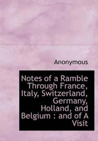 Notes of a Ramble Through France, Italy, Switzerland, Germany, Holland, and Belgium: And of a Visit