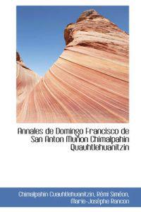 Annales de Domingo Francisco de San Anton Mu on Chimalpahin Quauhtlehuanitzin
