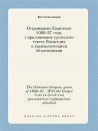 The Ostromir Gospels, Years of 1056-57 . with the Gospel Texts in Greek and Grammatical Explanations Attached
