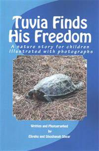 Tuvia Finds His Freedom: A Nature Story for Children Illustrated with Photographs