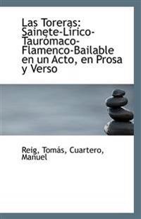 Las Toreras: Sainete-Lirico-Tauromaco-Flamenco-Bailable En Un Acto, En Prosa y Verso