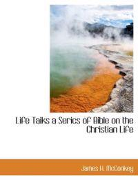 Life Taiks a Serics of Bible on the Christian Life