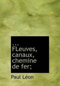 Fleuves, Canaux, Chemine de Fer;