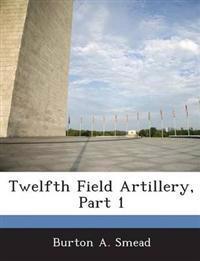 Twelfth Field Artillery, Part 1