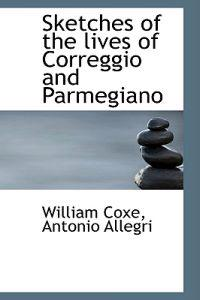 Sketches of the Lives of Correggio and Parmegiano