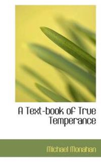 A Text-book of True Temperance