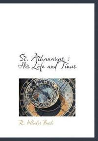 St. Athanasius: His Life and Times