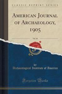 American Journal of Archaeology, 1905, Vol. 10 (Classic Reprint)