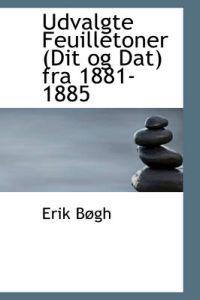 Udvalgte Feuilletoner (Dit Og DAT) Fra 1881-1885