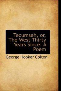 Tecumseh, Or, the West Thirty Years Since
