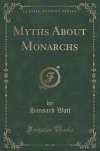 Myths about Monarchs (Classic Reprint)