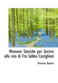 Memorie Storiche Per Servire Alla Vita Di Fra Sabba Castiglioni