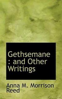 Gethsemane: And Other Writings
