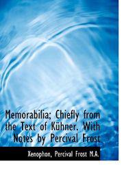 Memorabilia; Chiefly from the Text of K Hner. with Notes by Percival Frost