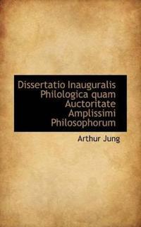 Dissertatio Inauguralis Philologica Quam Auctoritate Amplissimi Philosophorum