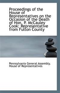 Proceedings of the House of Representatives on the Occasion of the Death of Hon. P. McCauley Cook: R