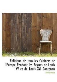 Politique de Tous Les Cabinets de L'Europe Pendant Les R Gnes de Louis XV Et de Louis XVI Contenan