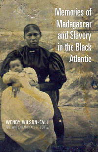 Memories of Madagascar and Slavery in the Black Atlantic