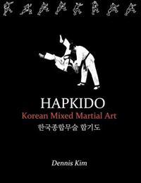 Hapkido: Korean Martial Art, Mixed Martial Art, Jujitsu, Jiujitsu, Self-Defense Technique, Ground Technique, Striking Technique