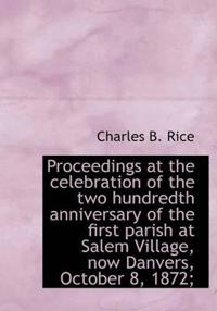 Proceedings at the Celebration of the Two Hundredth Anniversary of the First Parish at Salem Village