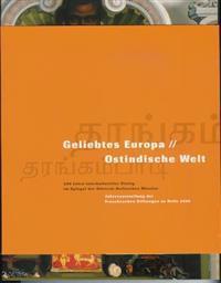 Geliebtes Europa // Ostindische Welt: 300 Jahre Interkultureller Dialog Im Spiegel Der Danisch-Halleschen Mission