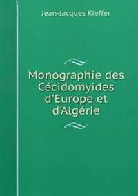 Monographie Des Cecidomyides D'Europe Et D'Algerie