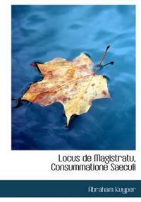 Locus de Magistratu, Consummatione Saeculi