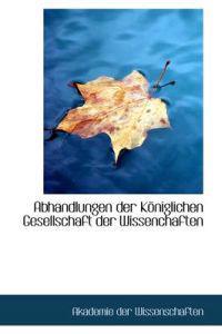 Abhandlungen Der Koniglichen Gesellschaft Der Wissenchaften