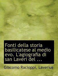 Fonti Della Storia Basilicatese Al Medio Evo. L'agiografia Di San Laveri Del Mclxii
