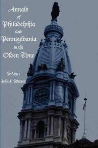 Annals of Philadelphia and Pennsylvania in the Olden Time
