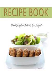 Recipe Book: Blank Recipe Book to Write Your Recipes In: Blank Recipe Cookbook Journal with Room for Over 100 of Your Best Recipes