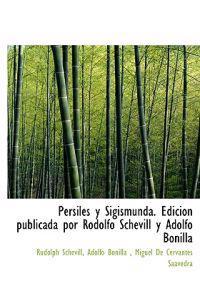 Persiles y Sigismunda. Edici N Publicada Por Rodolfo Schevill y Adolfo Bonilla