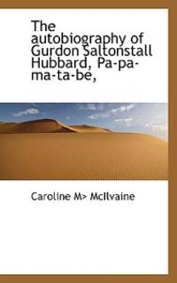 The Autobiography of Gurdon Saltonstall Hubbard, Pa-Pa-Ma-Ta-Be,