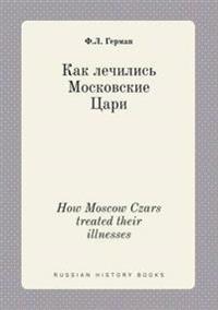 How Moscow Czars Treated Their Illnesses