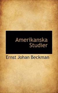 Amerikanska Studier - Ernst Johan Beckman pdf epub