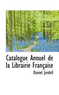 Catalogue Annuel de La Librairie Fran Aise