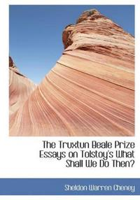 The Truxtun Beale Prize Essays on Tolstoy's What Shall We Do Then?