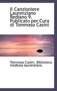Il Canzioniere Laurenziano Rediano 9. Publicato Per Cura Di Tommaso Casini