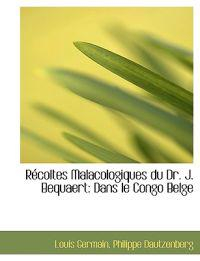 R Coltes Malacologiques Du Dr. J. Bequaert: Dans Le Congo Belge
