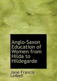 Anglo-Saxon Education of Women from Hilda to Hildegarde