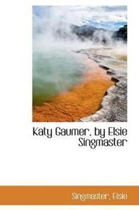 Katy Gaumer, by Elsie Singmaster
