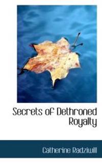 Secrets of Dethroned Royalty