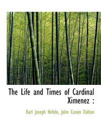 The Life and Times of Cardinal Ximenez