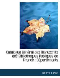 Catalogue G N Ral Des Manuscrits Des Biblioth Ques Publiques de France: D Partements