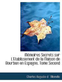 Memoires Secrets Sur L'etablissement De La Maison De Bourbon En Espagne