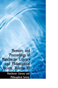 Memoirs and Proceedings of Manchester Literary and Philosophical Society, Volume VII