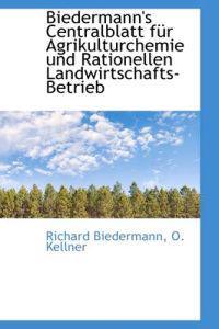 Biedermann's Centralblatt Fur Agrikulturchemie Und Rationellen Landwirtschafts-betrieb