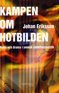 Kampen om hotbilden : rutin och drama i svensk säkerhetspolitik