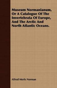 Museum Normanianum, or a Catalogue of the Invertebrata of Europe, and the Arctic and North Atlantic Oceans