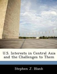 U.S. Interests in Central Asia and the Challenges to Them